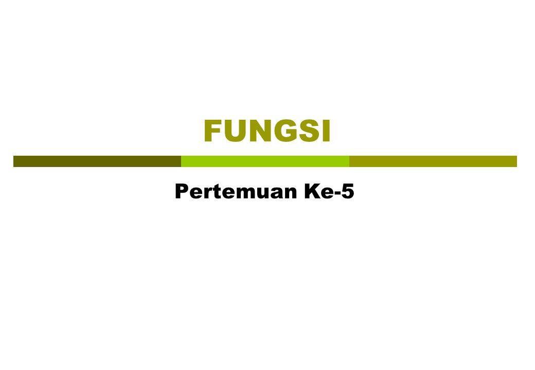 FUNGSI Pertemuan Ke-5