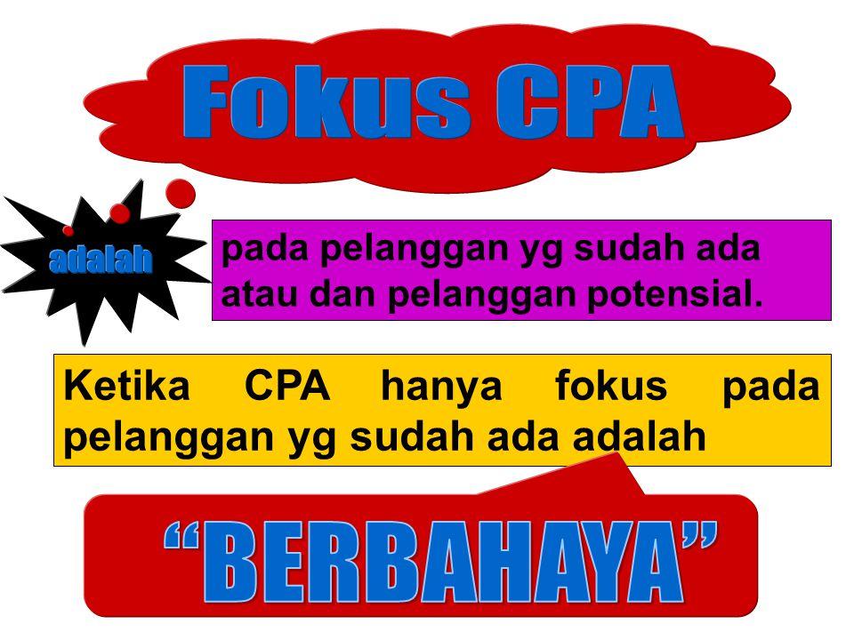 Ketika CPA hanya fokus pada pelanggan yg sudah ada adalah pada pelanggan yg sudah ada atau dan pelanggan potensial.