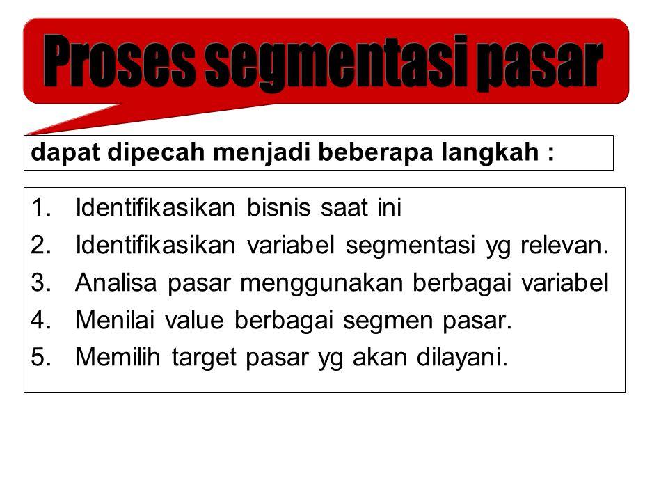 1.Identifikasikan bisnis saat ini 2.Identifikasikan variabel segmentasi yg relevan. 3.Analisa pasar menggunakan berbagai variabel 4.Menilai value berb