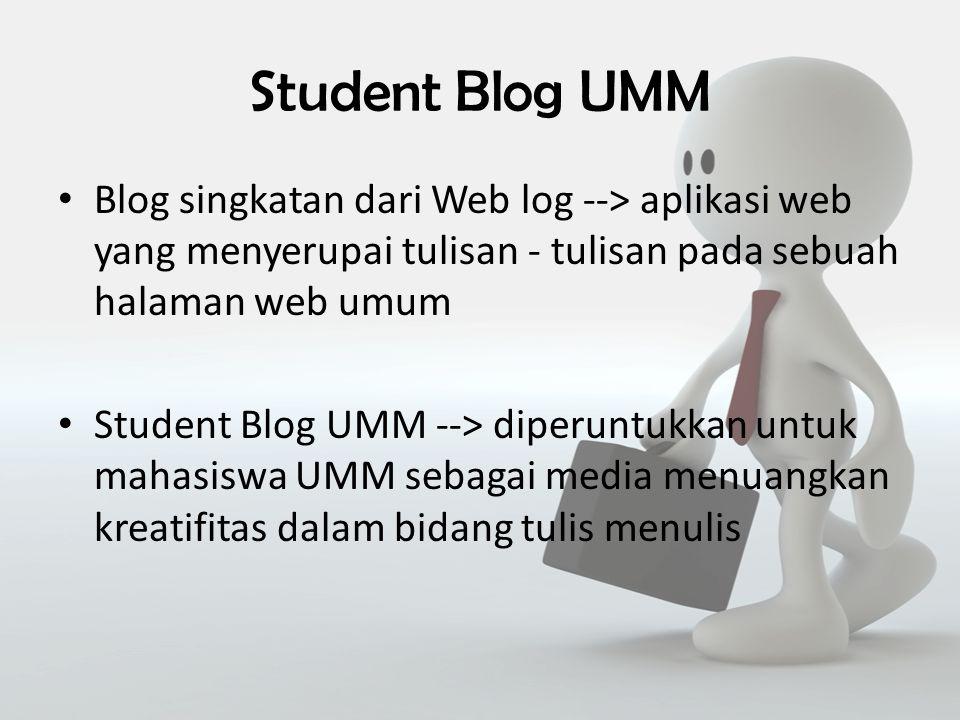 Student Blog UMM Blog singkatan dari Web log --> aplikasi web yang menyerupai tulisan - tulisan pada sebuah halaman web umum Student Blog UMM --> diperuntukkan untuk mahasiswa UMM sebagai media menuangkan kreatifitas dalam bidang tulis menulis