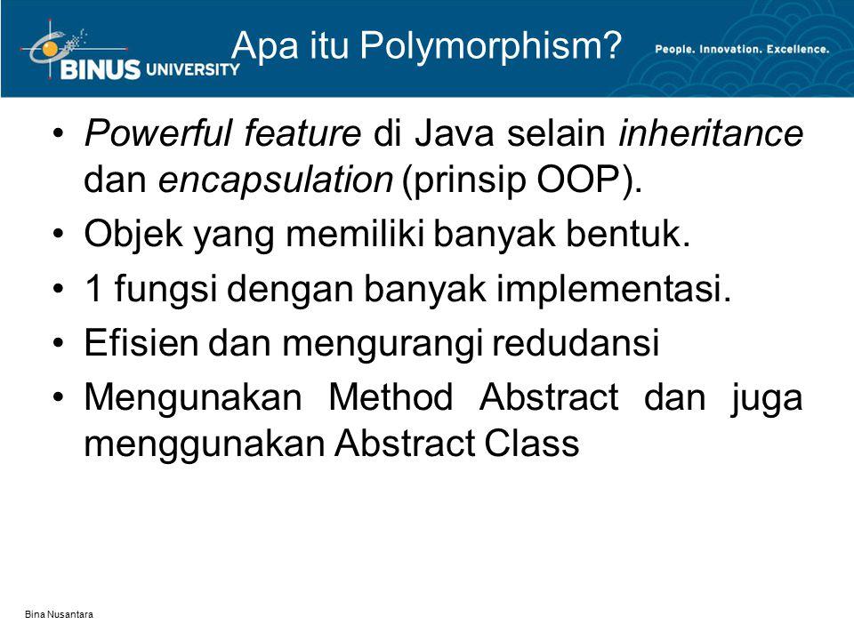 Bina Nusantara Apa itu Polymorphism? Powerful feature di Java selain inheritance dan encapsulation (prinsip OOP). Objek yang memiliki banyak bentuk. 1