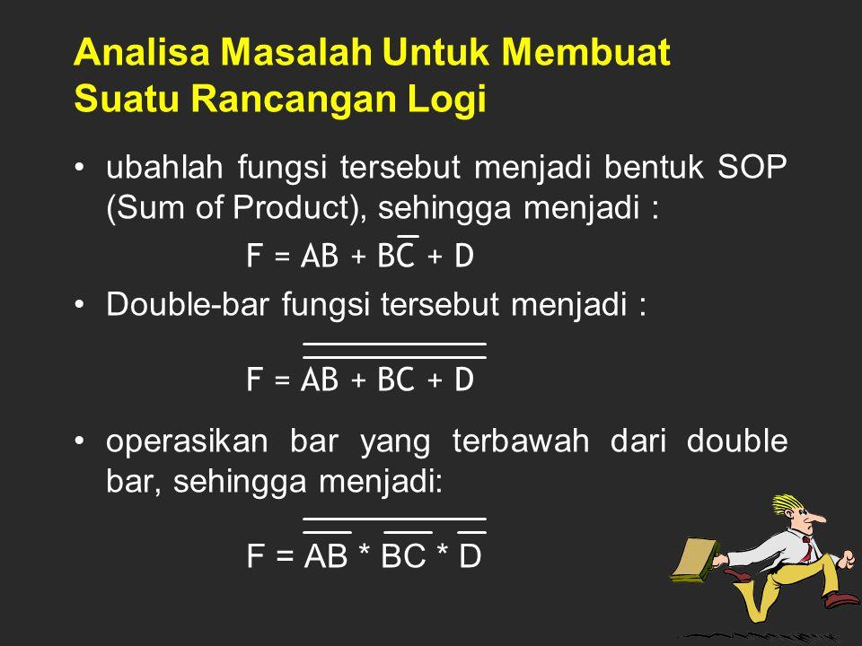 Analisa Masalah Untuk Membuat Suatu Rancangan Logi ubahlah fungsi tersebut menjadi bentuk SOP (Sum of Product), sehingga menjadi : F = AB + BC + D Dou