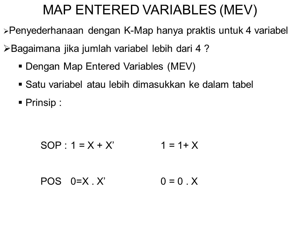 MINIMISASI DENGAN MEV B 1 A 0 1 B 1 + B A 0 1 A 01 11 0 0 1 1 B A F(A,B)=A'B+AB'+AB