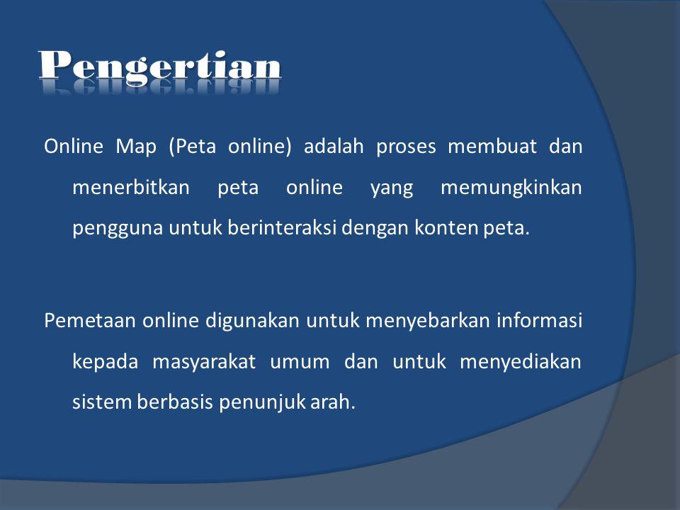 Online Map (Peta online) adalah proses membuat dan menerbitkan peta online yang memungkinkan pengguna untuk berinteraksi dengan konten peta. Pemetaan