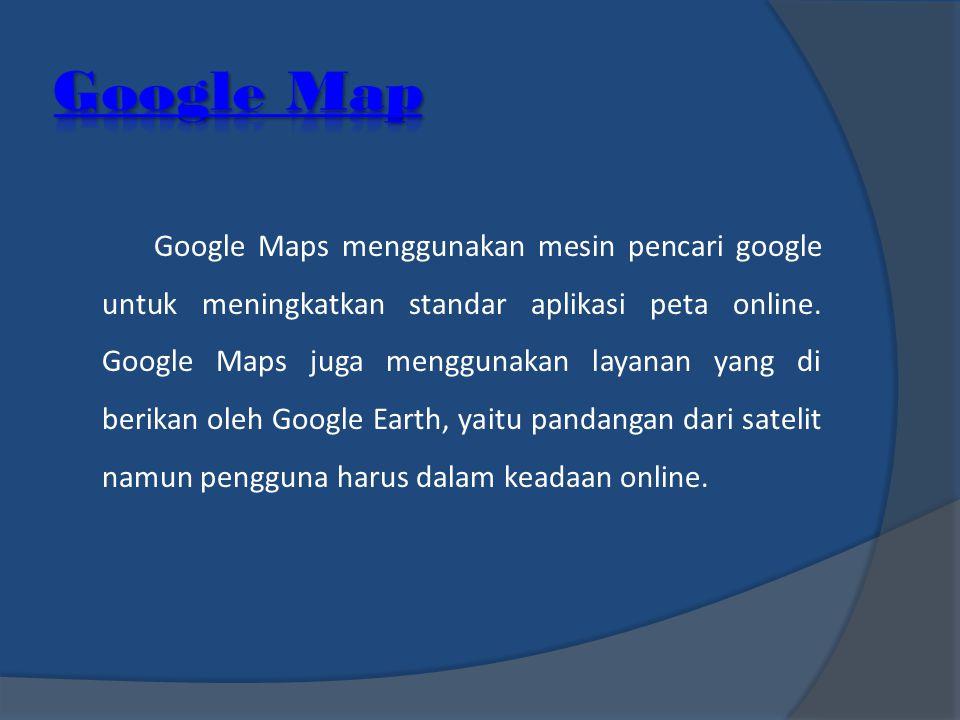 Google Maps menggunakan mesin pencari google untuk meningkatkan standar aplikasi peta online. Google Maps juga menggunakan layanan yang di berikan ole