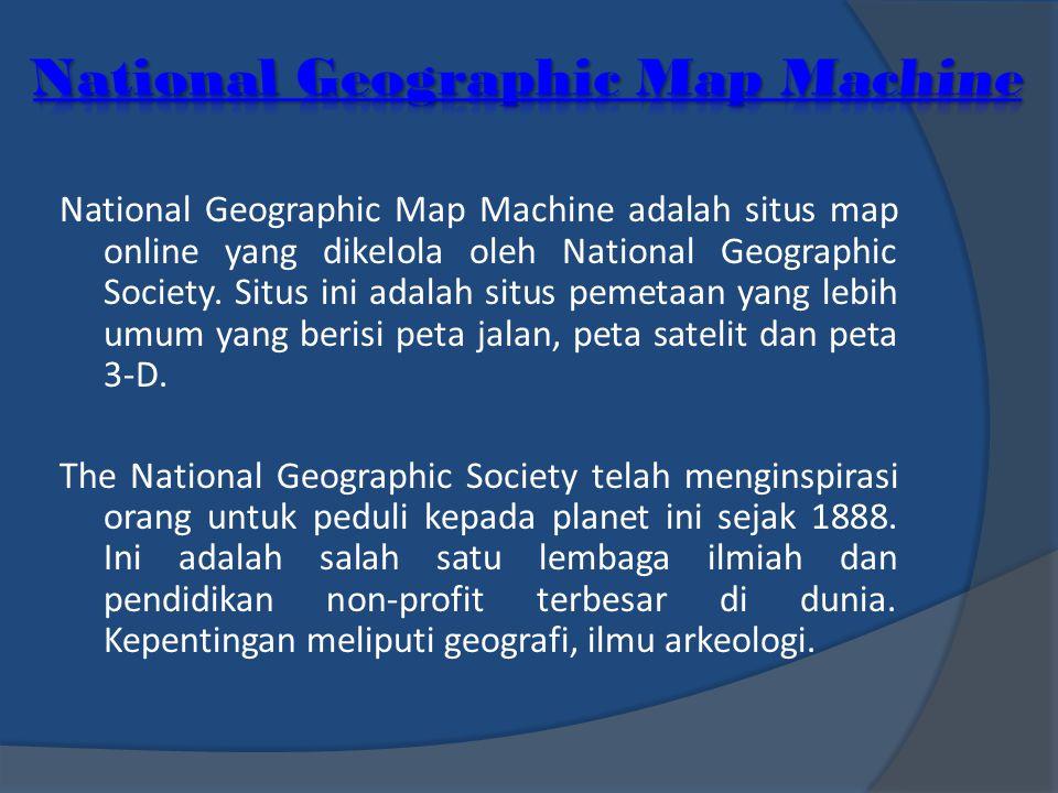 National Geographic Map Machine adalah situs map online yang dikelola oleh National Geographic Society. Situs ini adalah situs pemetaan yang lebih umu
