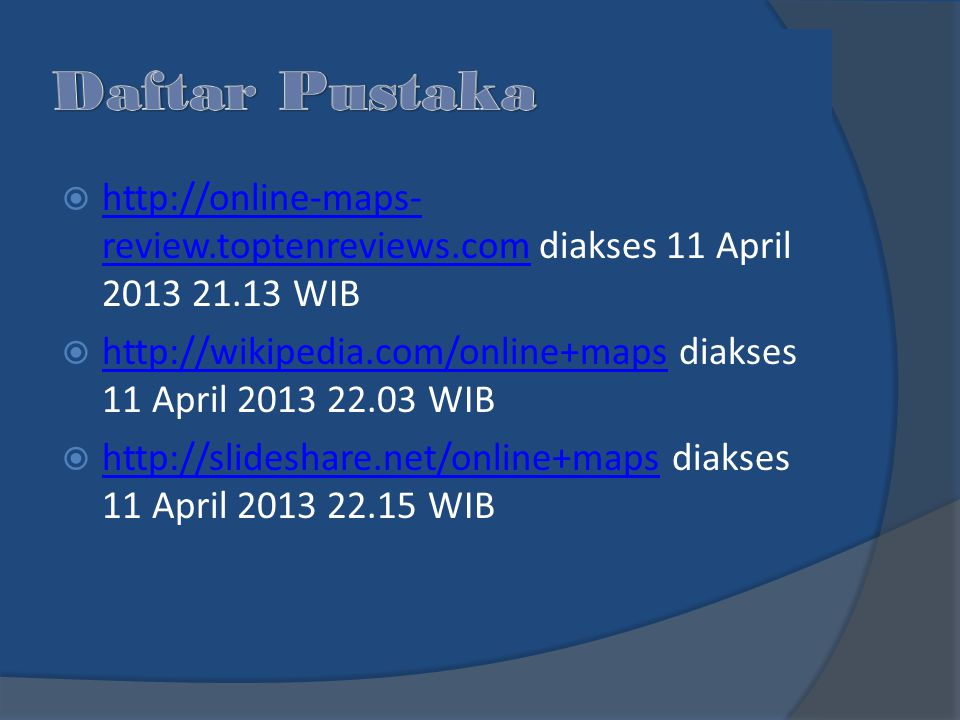  http://online-maps- review.toptenreviews.com diakses 11 April 2013 21.13 WIB http://online-maps- review.toptenreviews.com  http://wikipedia.com/onl