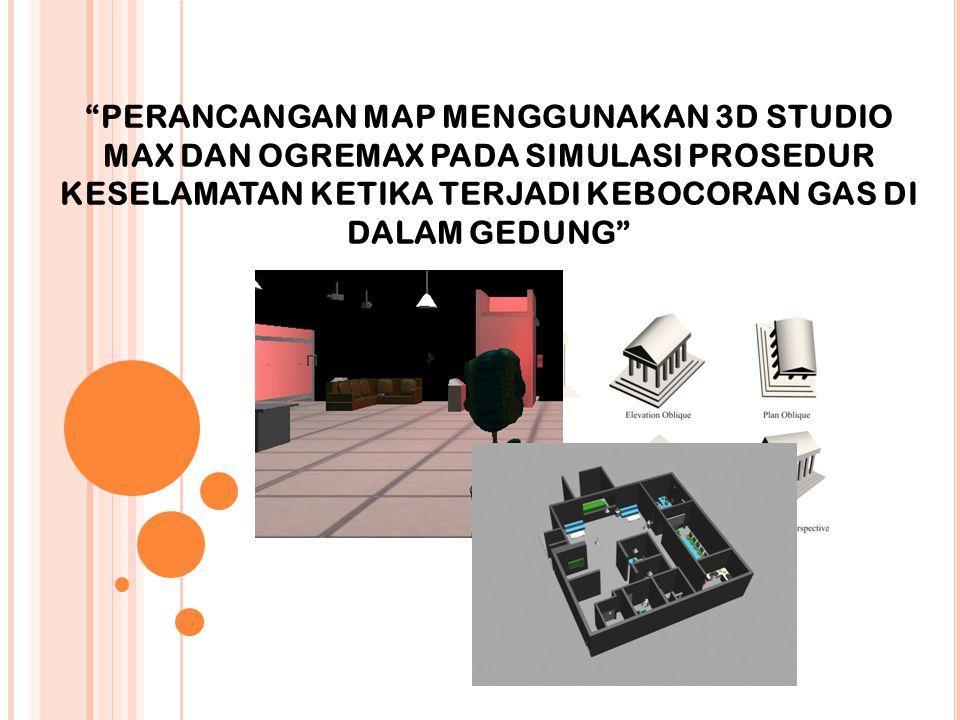 PERANCANGAN MAP MENGGUNAKAN 3D STUDIO MAX DAN OGREMAX PADA SIMULASI PROSEDUR KESELAMATAN KETIKA TERJADI KEBOCORAN GAS DI DALAM GEDUNG