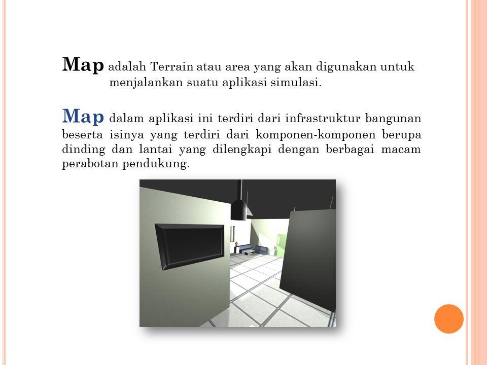 Map adalah Terrain atau area yang akan digunakan untuk menjalankan suatu aplikasi simulasi.
