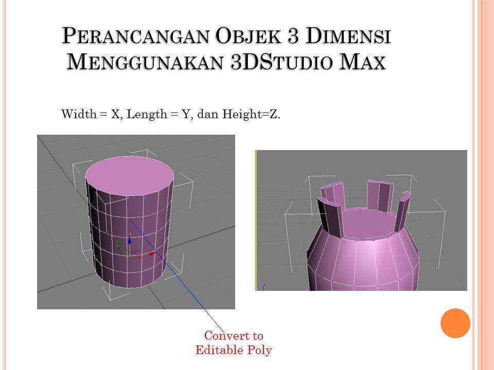 PERANCANGAN OBJEK 3 DIMENSI MENGGUNAKAN 3DSTUDIO MAX Width = X, Length = Y, dan Height=Z.