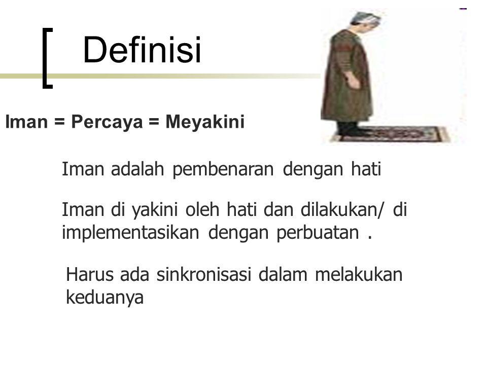 Definisi Iman = Percaya = Meyakini Iman adalah pembenaran dengan hati Iman di yakini oleh hati dan dilakukan/ di implementasikan dengan perbuatan.