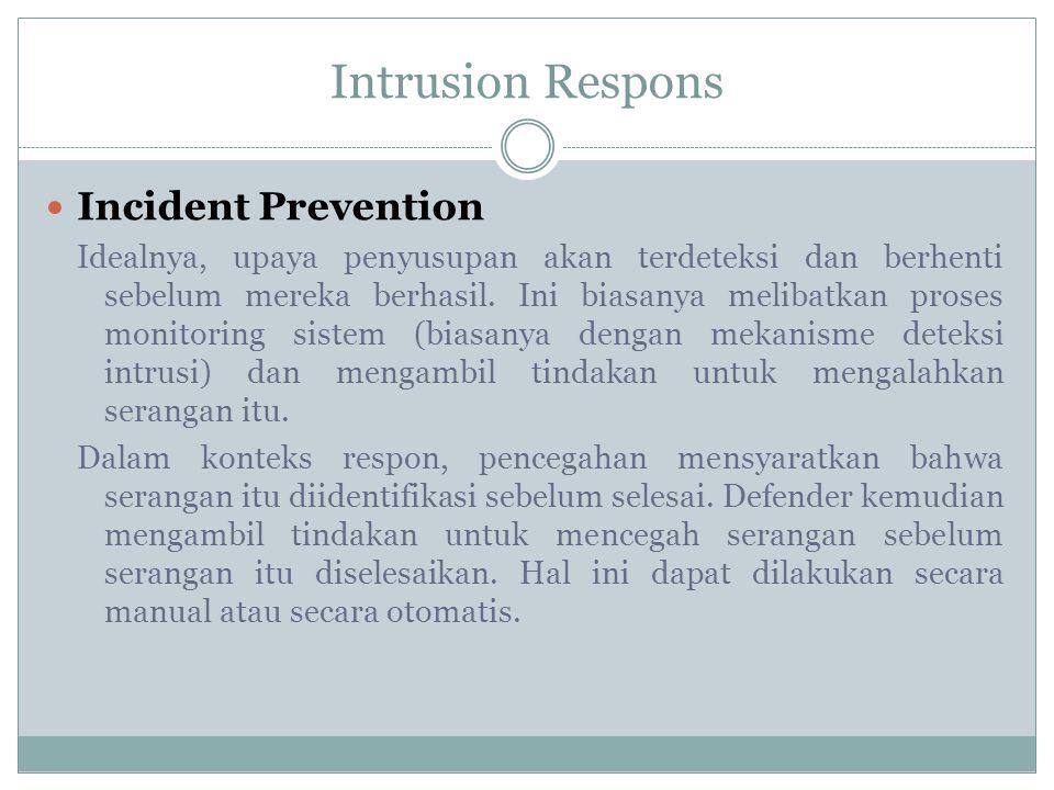Intrusion Respons Incident Prevention Idealnya, upaya penyusupan akan terdeteksi dan berhenti sebelum mereka berhasil. Ini biasanya melibatkan proses