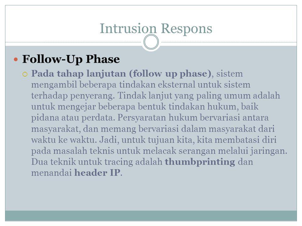 Follow-Up Phase  Pada tahap lanjutan (follow up phase), sistem mengambil beberapa tindakan eksternal untuk sistem terhadap penyerang. Tindak lanjut y
