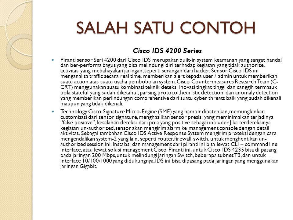 SALAH SATU CONTOH Cisco IDS 4200 Series Piranti sensor Seri 4200 dari Cisco IDS merupakan built-in system keamanan yang sangat handal dan ber-performa bagus yang bisa melindungi diri terhadap kegiatan yang tidak authorize, activitas yang mebahayakan jaringan, seperti serangan dari hacker.