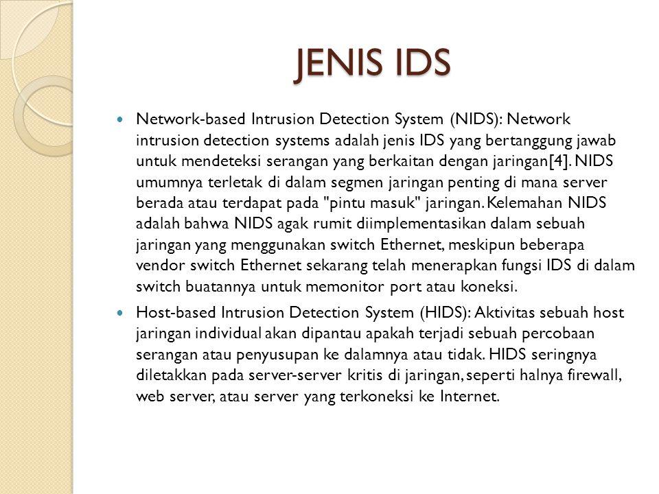 JENIS IDS Network-based Intrusion Detection System (NIDS): Network intrusion detection systems adalah jenis IDS yang bertanggung jawab untuk mendeteksi serangan yang berkaitan dengan jaringan[4].