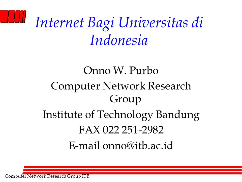 Computer Network Research Group ITB Internet Bagi Universitas di Indonesia Onno W.