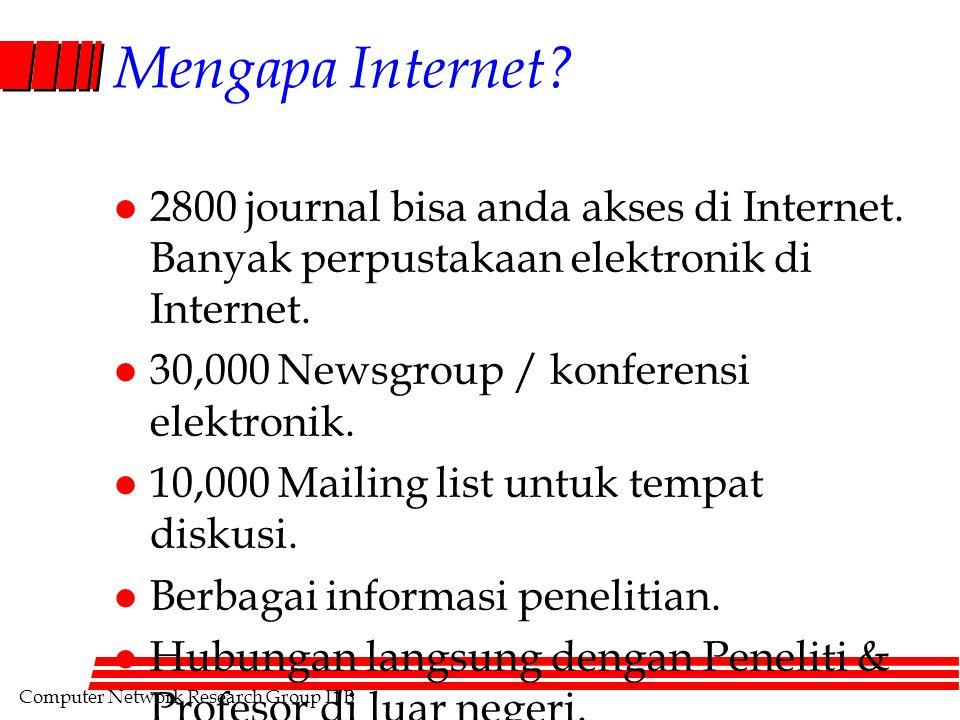 Computer Network Research Group ITB Mengapa Internet? l 2800 journal bisa anda akses di Internet. Banyak perpustakaan elektronik di Internet. l 30,000