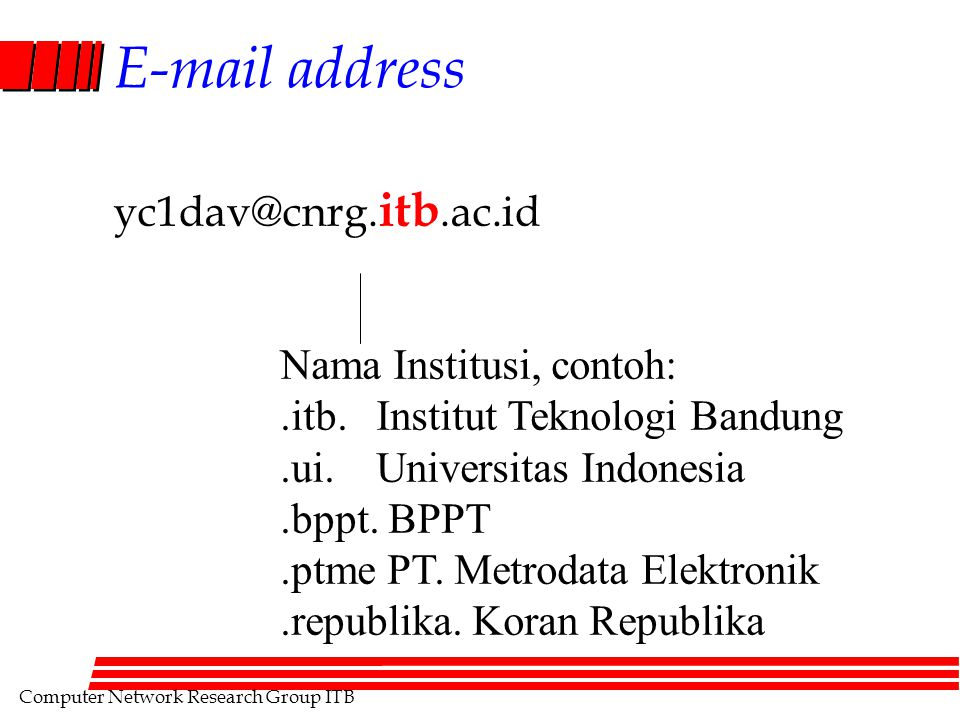 Computer Network Research Group ITB E-mail address yc1dav@cnrg. itb.ac.id Nama Institusi, contoh:.itb.Institut Teknologi Bandung.ui.Universitas Indone