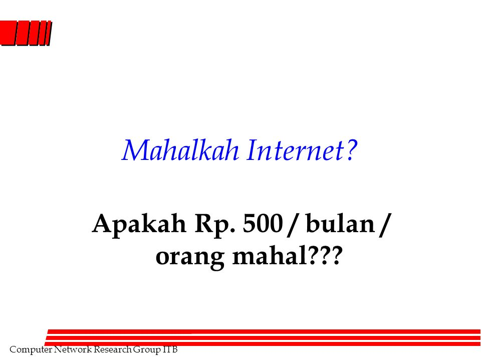 Computer Network Research Group ITB Rp 100-500 / bulan / orang 24 jam / hari akses Internet Kecepatan minimal 64Kbps