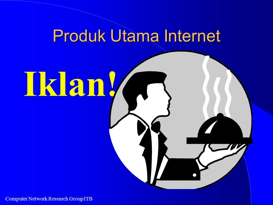 Computer Network Research Group ITB Produk Utama Internet Iklan!