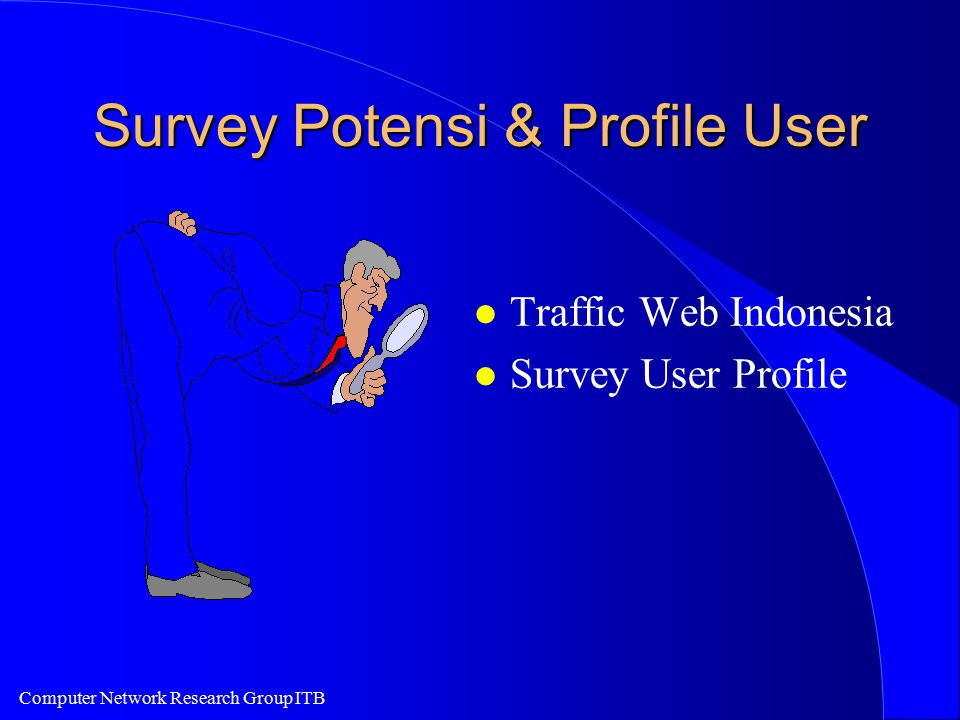 Computer Network Research Group ITB Survey Potensi & Profile User l Traffic Web Indonesia l Survey User Profile