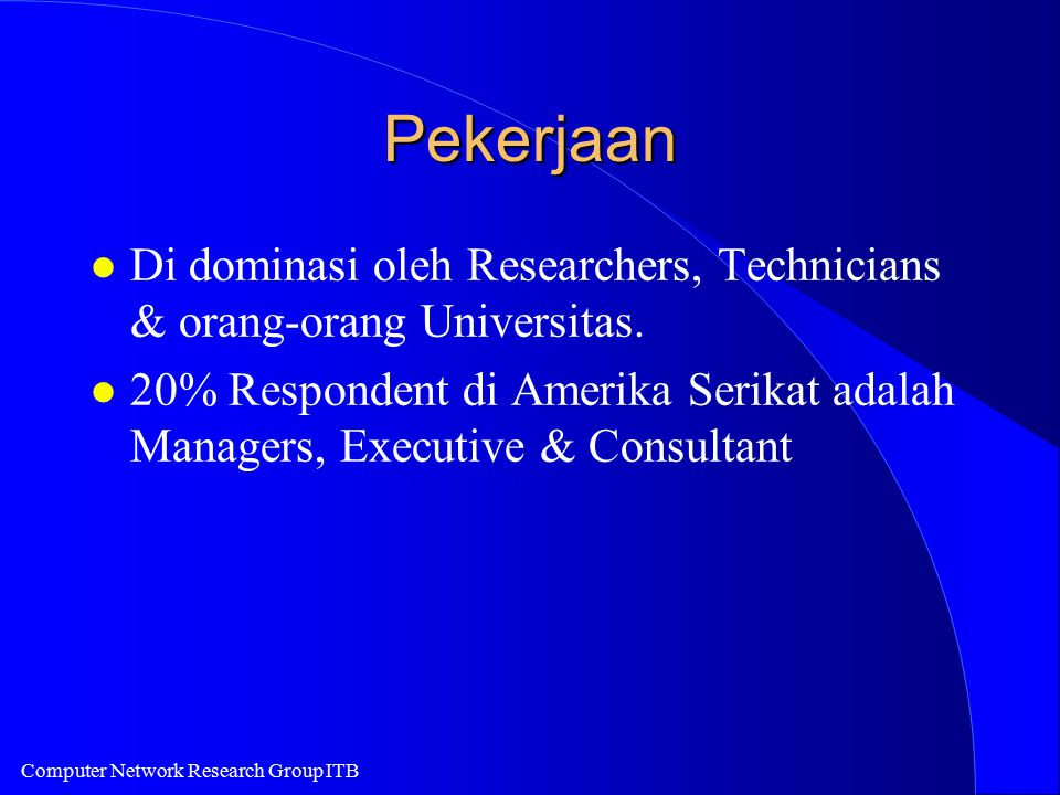 Computer Network Research Group ITB Pekerjaan l Di dominasi oleh Researchers, Technicians & orang-orang Universitas. l 20% Respondent di Amerika Serik