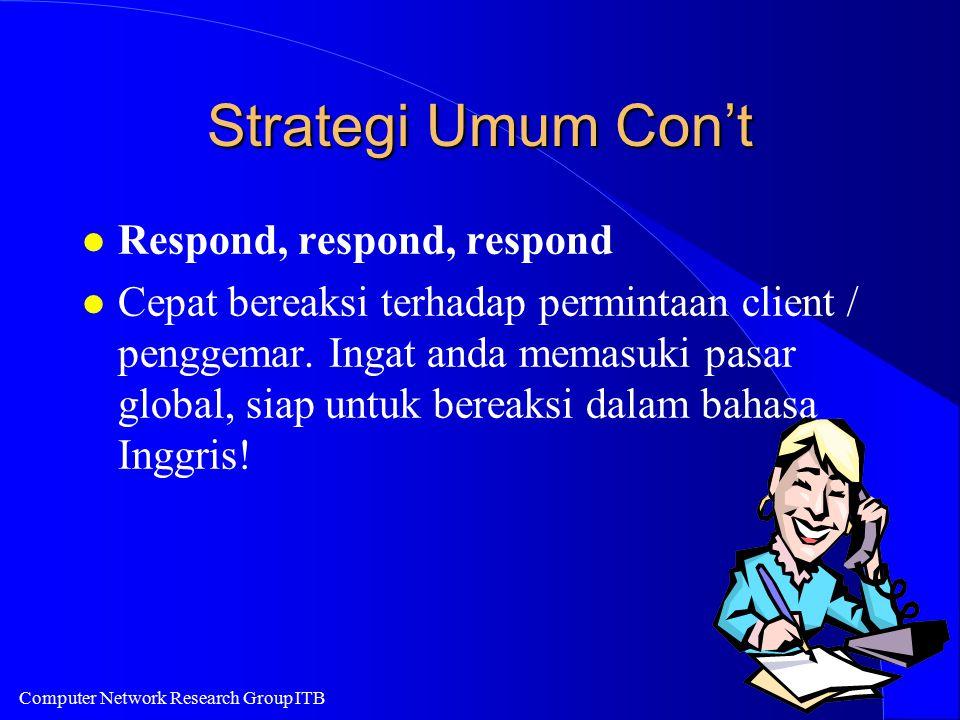 Computer Network Research Group ITB Strategi Umum Con't l Respond, respond, respond l Cepat bereaksi terhadap permintaan client / penggemar.