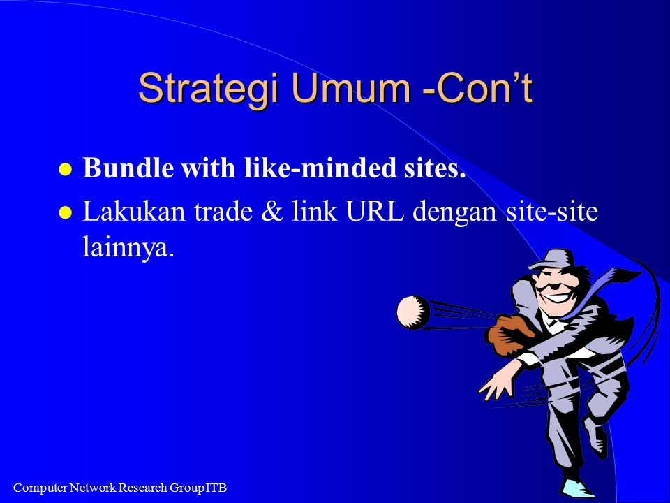 Computer Network Research Group ITB Strategi Umum -Con't l Bundle with like-minded sites. l Lakukan trade & link URL dengan site-site lainnya.