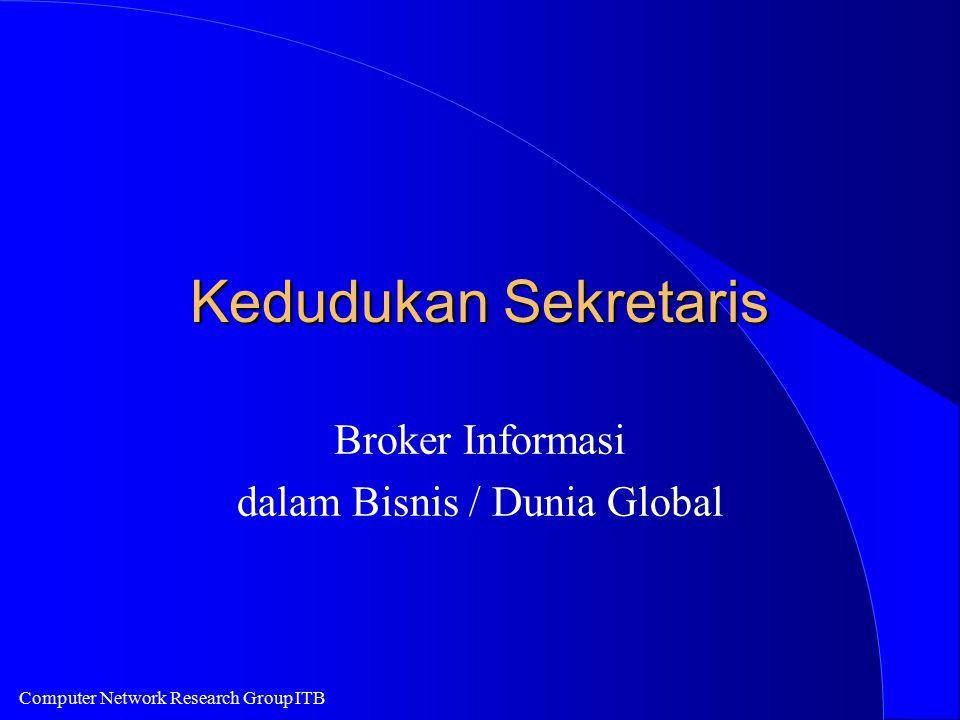 Computer Network Research Group ITB Kedudukan Sekretaris Broker Informasi dalam Bisnis / Dunia Global