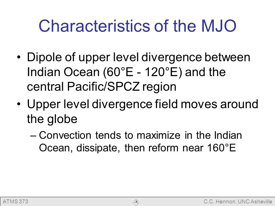 ATMS 373C.C. Hennon, UNC Asheville Characteristics of the MJO Dipole of upper level divergence between Indian Ocean (60°E - 120°E) and the central Pac