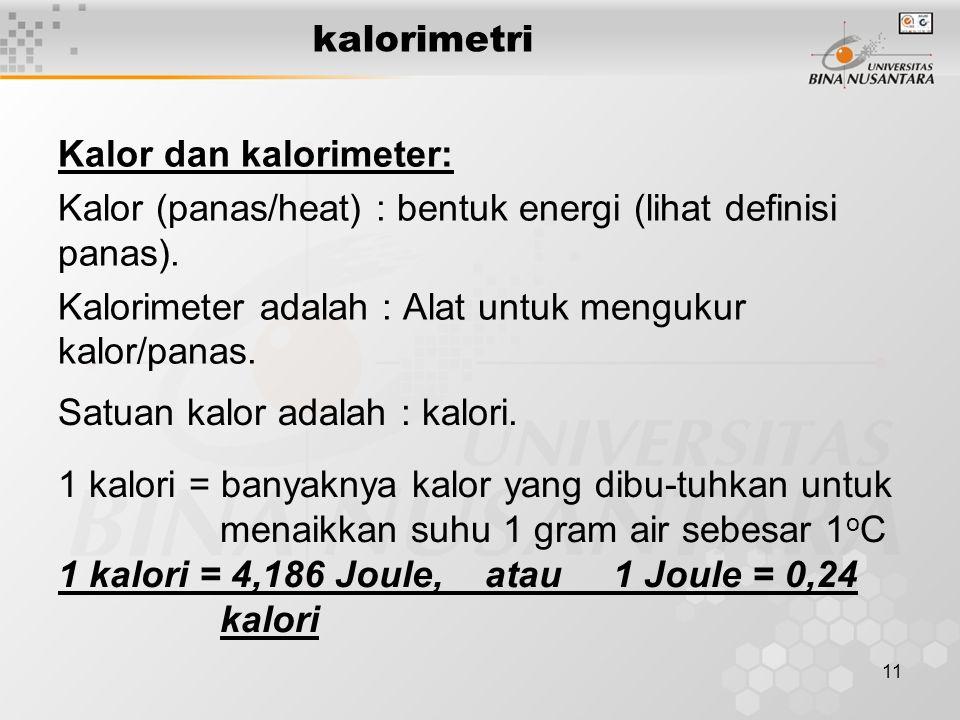 11 kalorimetri Kalor dan kalorimeter: Kalor (panas/heat) : bentuk energi (lihat definisi panas). Kalorimeter adalah : Alat untuk mengukur kalor/panas.