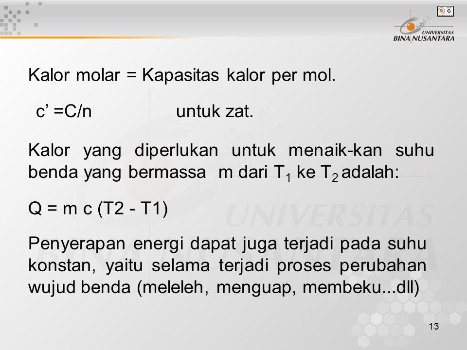13 Kalor molar = Kapasitas kalor per mol. c' =C/n untuk zat. Kalor yang diperlukan untuk menaik-kan suhu benda yang bermassa m dari T 1 ke T 2 adalah: