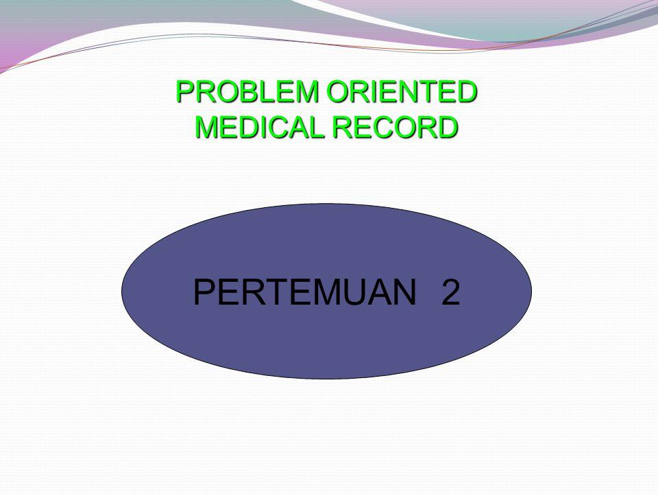 PERTEMUAN 2 PROBLEM ORIENTED MEDICAL RECORD