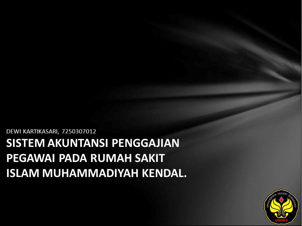 DEWI KARTIKASARI, 7250307012 SISTEM AKUNTANSI PENGGAJIAN PEGAWAI PADA RUMAH SAKIT ISLAM MUHAMMADIYAH KENDAL.