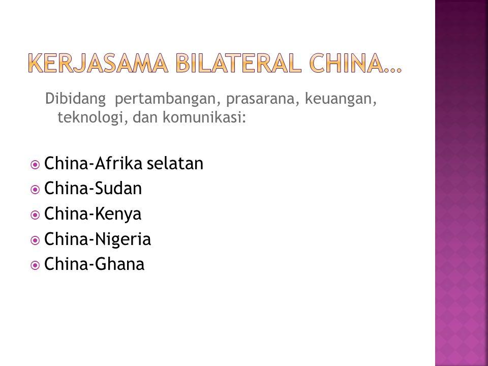 Dibidang pertambangan, prasarana, keuangan, teknologi, dan komunikasi:  China-Afrika selatan  China-Sudan  China-Kenya  China-Nigeria  China-Ghan
