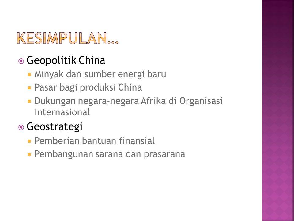  Geopolitik China  Minyak dan sumber energi baru  Pasar bagi produksi China  Dukungan negara-negara Afrika di Organisasi Internasional  Geostrate