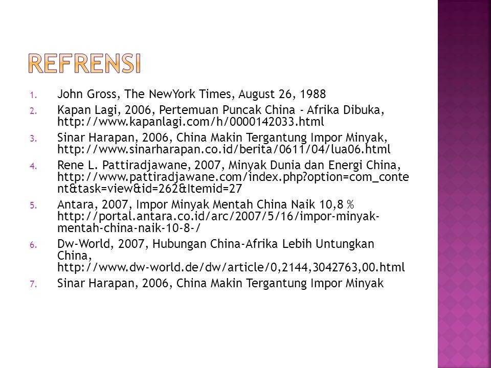 1. John Gross, The NewYork Times, August 26, 1988 2. Kapan Lagi, 2006, Pertemuan Puncak China - Afrika Dibuka, http://www.kapanlagi.com/h/0000142033.h