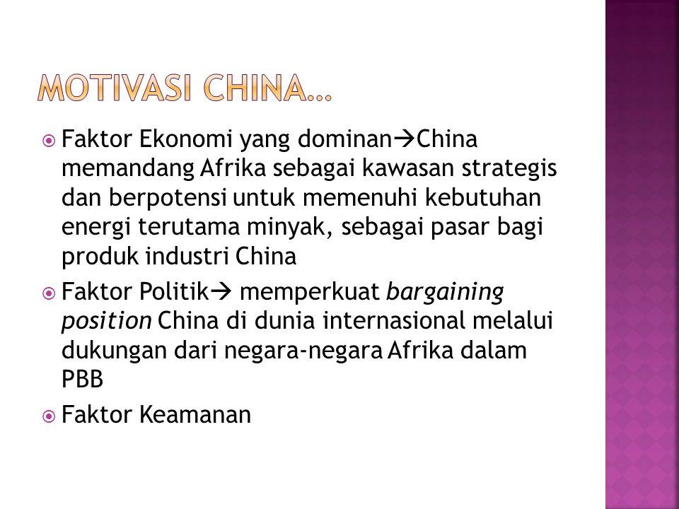  Faktor Ekonomi yang dominan  China memandang Afrika sebagai kawasan strategis dan berpotensi untuk memenuhi kebutuhan energi terutama minyak, sebag