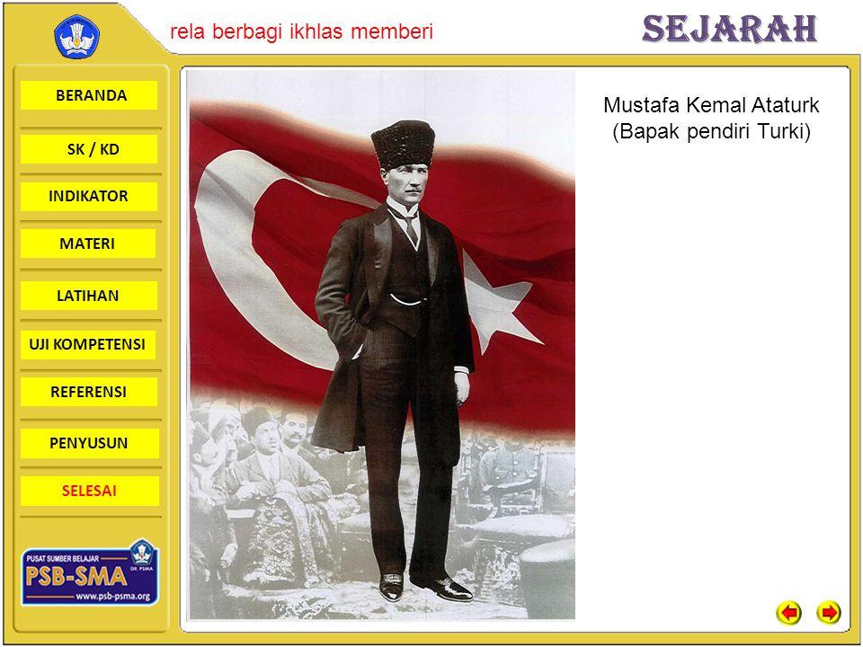 BERANDA SK / KD INDIKATORSejarah rela berbagi ikhlas memberi MATERI LATIHAN UJI KOMPETENSI REFERENSI PENYUSUN SELESAI Mustafa Kemal Ataturk (Bapak pen