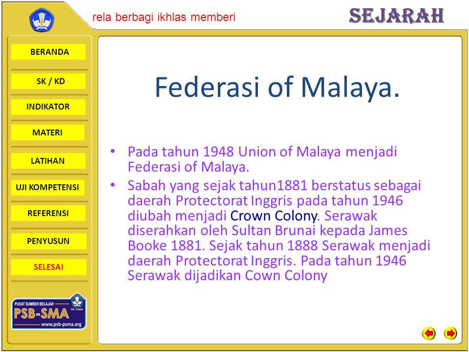BERANDA SK / KD INDIKATORSejarah rela berbagi ikhlas memberi MATERI LATIHAN UJI KOMPETENSI REFERENSI PENYUSUN SELESAI Federasi of Malaya. Pada tahun 1