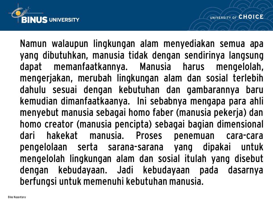 Bina Nusantara Namun walaupun lingkungan alam menyediakan semua apa yang dibutuhkan, manusia tidak dengan sendirinya langsung dapat memanfaatkannya.