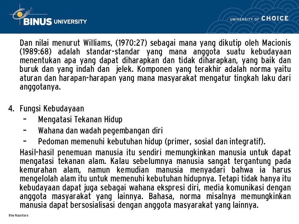 Bina Nusantara Dan nilai menurut Williams, (1970:27) sebagai mana yang dikutip oleh Macionis (1989:68) adalah standar-standar yang mana anggota suatu kebudayaan menentukan apa yang dapat diharapkan dan tidak diharapkan, yang baik dan buruk dan yang indah dan jelek.