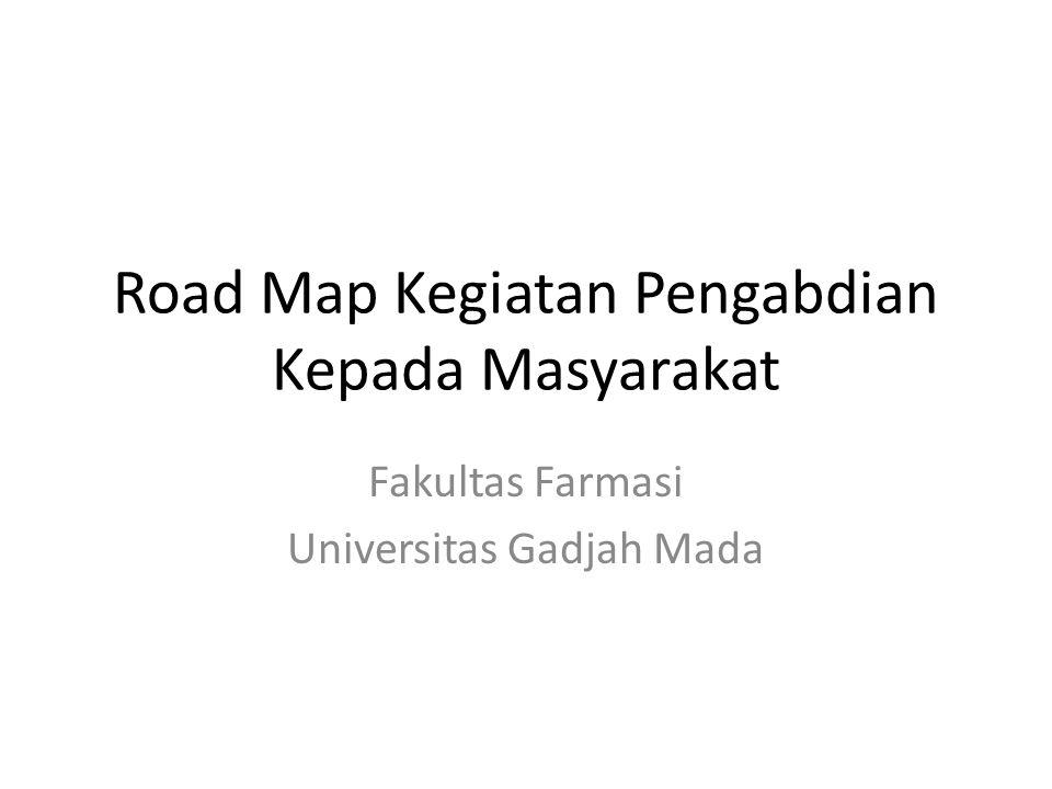 Road Map Kegiatan Pengabdian Kepada Masyarakat Fakultas Farmasi Universitas Gadjah Mada