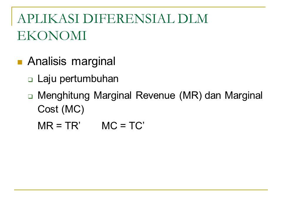 APLIKASI DIFERENSIAL DLM EKONOMI Analisis marginal  Laju pertumbuhan  Menghitung Marginal Revenue (MR) dan Marginal Cost (MC) MR = TR'MC = TC'