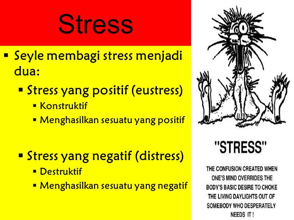 Stress  Seyle membagi stress menjadi dua:  Stress yang positif (eustress)  Konstruktif  Menghasilkan sesuatu yang positif  Stress yang negatif (d