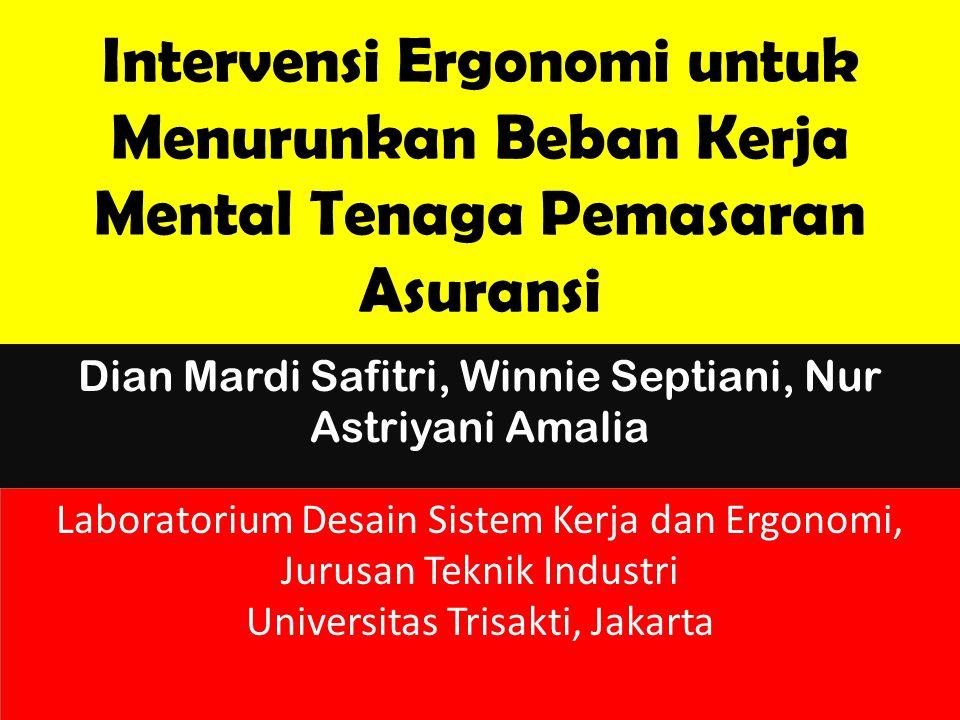 Intervensi Ergonomi untuk Menurunkan Beban Kerja Mental Tenaga Pemasaran Asuransi Dian Mardi Safitri, Winnie Septiani, Nur Astriyani Amalia Laboratori