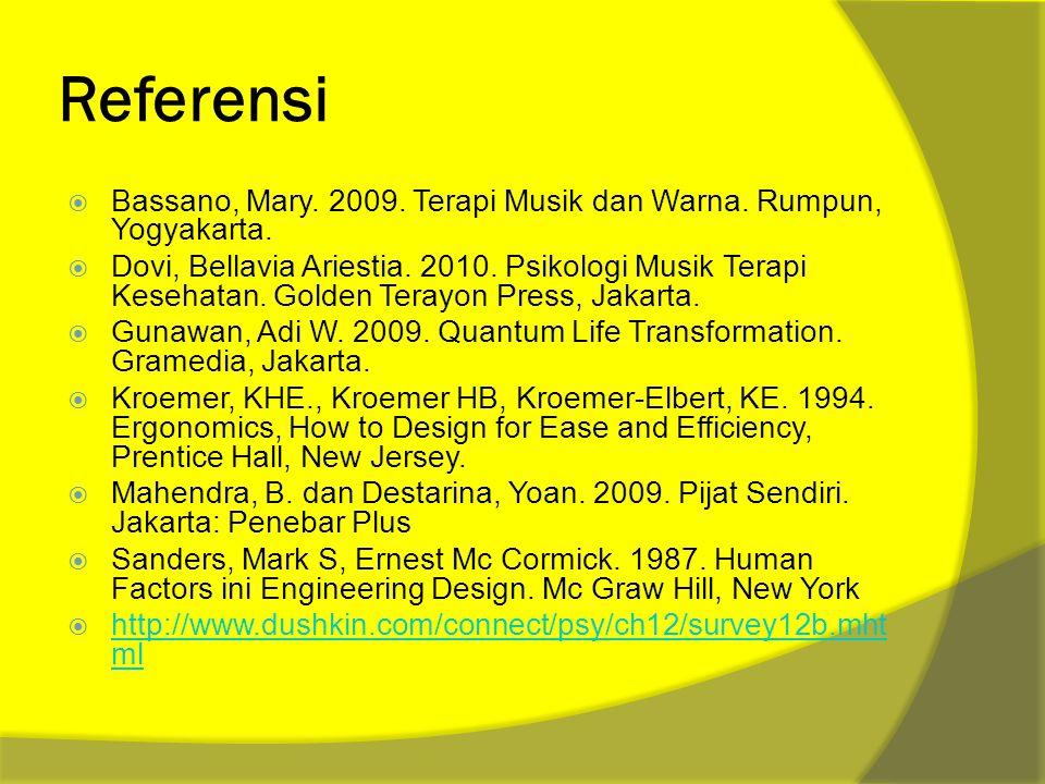 Referensi  Bassano, Mary. 2009. Terapi Musik dan Warna. Rumpun, Yogyakarta.  Dovi, Bellavia Ariestia. 2010. Psikologi Musik Terapi Kesehatan. Golden