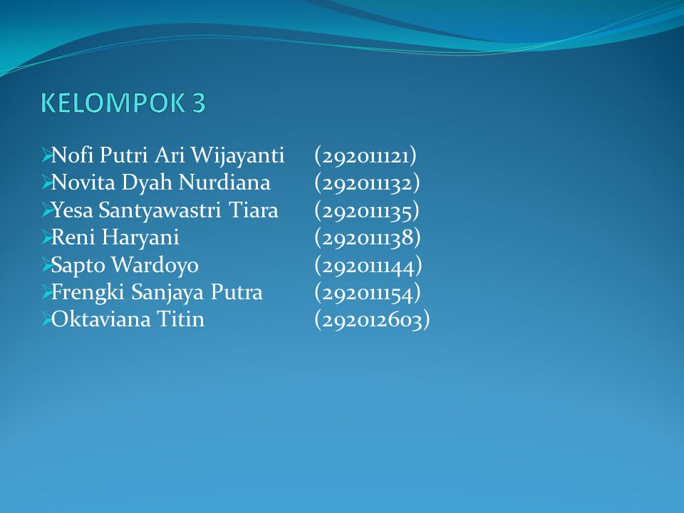  Nofi Putri Ari Wijayanti(292011121)  Novita Dyah Nurdiana(292011132)  Yesa Santyawastri Tiara(292011135)  Reni Haryani(292011138)  Sapto Wardoyo(292011144)  Frengki Sanjaya Putra(292011154)  Oktaviana Titin (292012603)