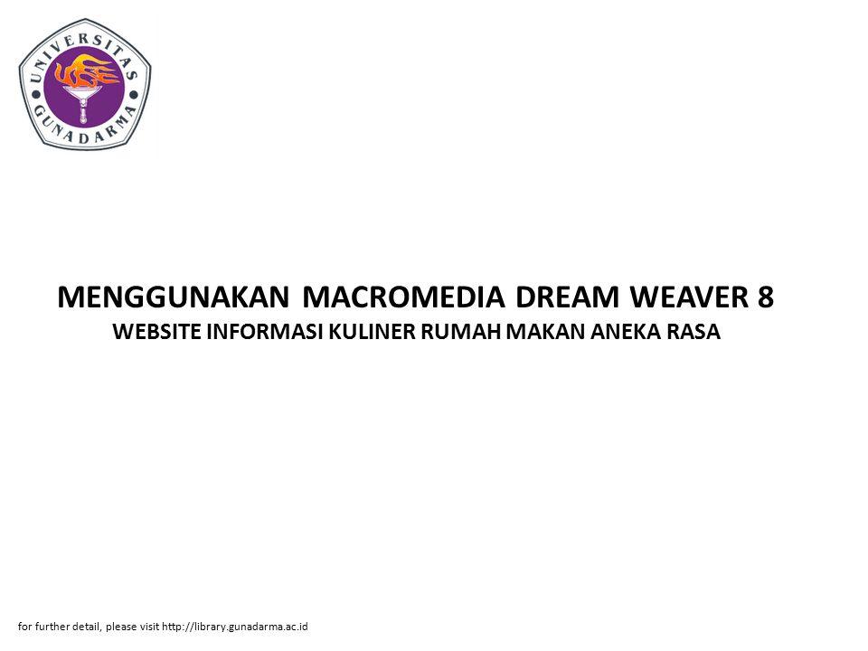 MENGGUNAKAN MACROMEDIA DREAM WEAVER 8 WEBSITE INFORMASI KULINER RUMAH MAKAN ANEKA RASA for further detail, please visit http://library.gunadarma.ac.id