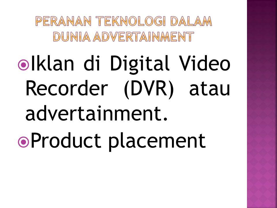  Iklan di Digital Video Recorder (DVR) atau advertainment.  Product placement